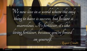 Rupert Everett quote : We now live in ...
