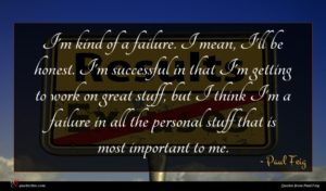 Paul Feig quote : I'm kind of a ...