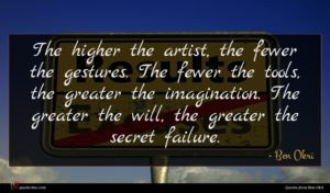 Ben Okri quote : The higher the artist ...