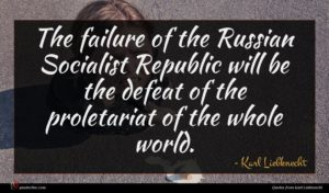 Karl Liebknecht quote : The failure of the ...