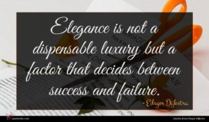 Edsger Dijkstra quote : Elegance is not a ...