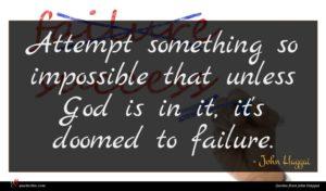 John Haggai quote : Attempt something so impossible ...