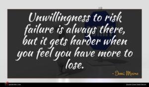 Demi Moore quote : Unwillingness to risk failure ...