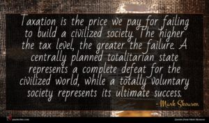 Mark Skousen quote : Taxation is the price ...