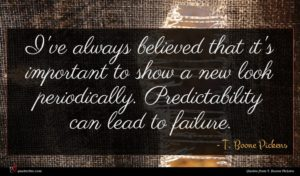 T. Boone Pickens quote : I've always believed that ...