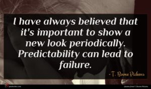 T. Boone Pickens quote : I have always believed ...