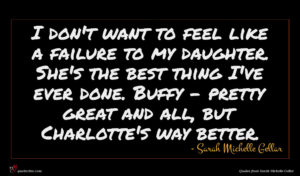Sarah Michelle Gellar quote : I don't want to ...