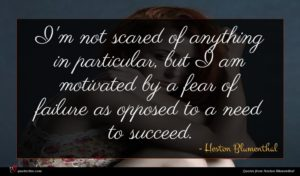 Heston Blumenthal quote : I'm not scared of ...