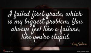 Amy Sedaris quote : I failed first grade ...