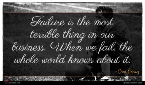 Desi Arnaz quote : Failure is the most ...