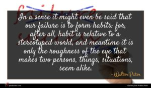 Walter Pater quote : In a sense it ...