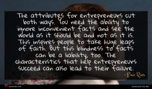 Eric Ries quote : The attributes for entrepreneurs ...