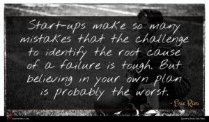 Eric Ries quote : Start-ups make so many ...
