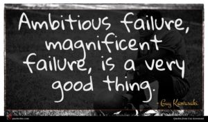 Guy Kawasaki quote : Ambitious failure magnificent failure ...
