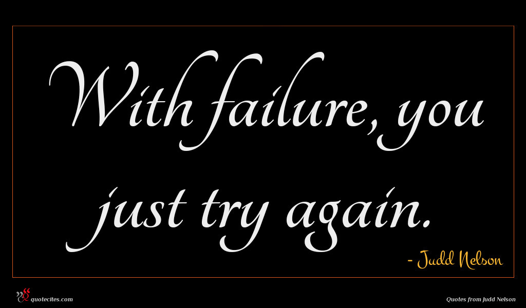 With failure, you just try again.