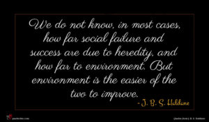 J. B. S. Haldane quote : We do not know ...