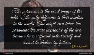 Elias Canetti quote : The paranoiac is the ...