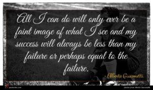Alberto Giacometti quote : All I can do ...