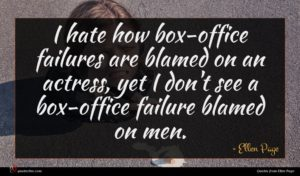 Ellen Page quote : I hate how box-office ...