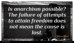 Johann Most quote : Is anarchism possible The ...
