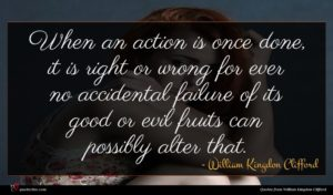 William Kingdon Clifford quote : When an action is ...