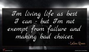 LeAnn Rimes quote : I'm living life as ...