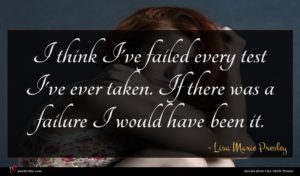 Lisa Marie Presley quote : I think I've failed ...