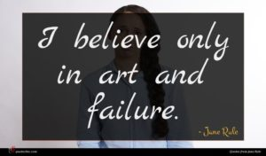 Jane Rule quote : I believe only in ...