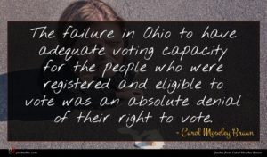 Carol Moseley Braun quote : The failure in Ohio ...