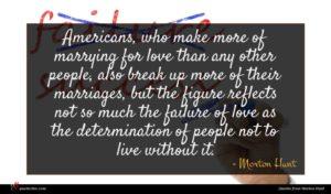 Morton Hunt quote : Americans who make more ...