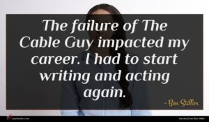 Ben Stiller quote : The failure of The ...
