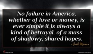 Greil Marcus quote : No failure in America ...