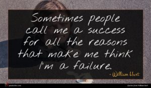 William Hurt quote : Sometimes people call me ...