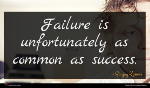 Sanjay Kumar quote : Failure is unfortunately as ...
