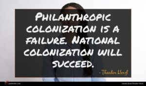 Theodor Herzl quote : Philanthropic colonization is a ...