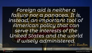 Lee H. Hamilton quote : Foreign aid is neither ...