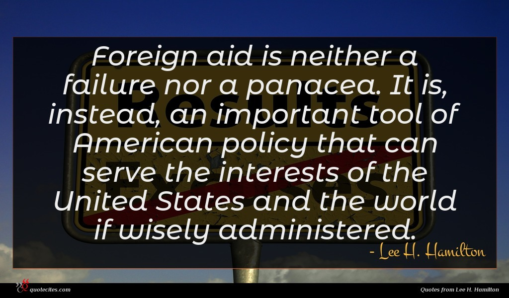 Foreign aid is neither a failure nor a panacea. It is, instead, an important tool of American policy that can serve the interests of the United States and the world if wisely administered.
