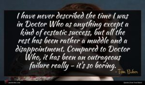 Tom Baker quote : I have never described ...