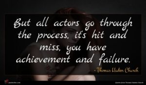 Thomas Haden Church quote : But all actors go ...