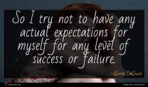 Gavin DeGraw quote : So I try not ...