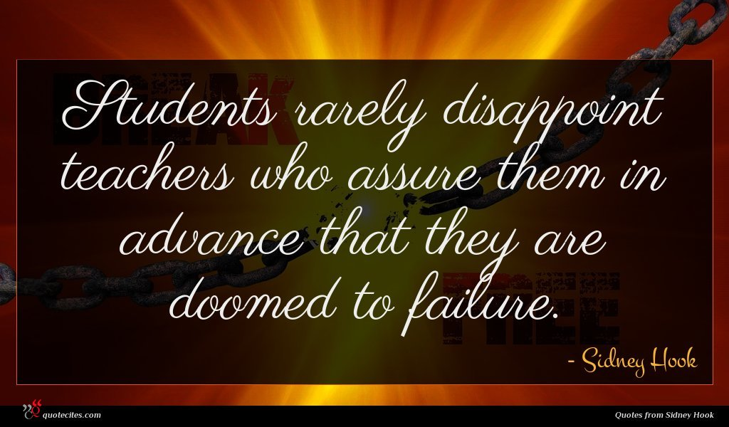 Students rarely disappoint teachers who assure them in advance that they are doomed to failure.