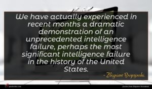 Zbigniew Brzezinski quote : We have actually experienced ...