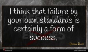 Bonnie Hunt quote : I think that failure ...