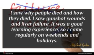Michael Baden quote : I saw why people ...