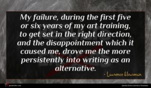 Laurence Housman quote : My failure during the ...