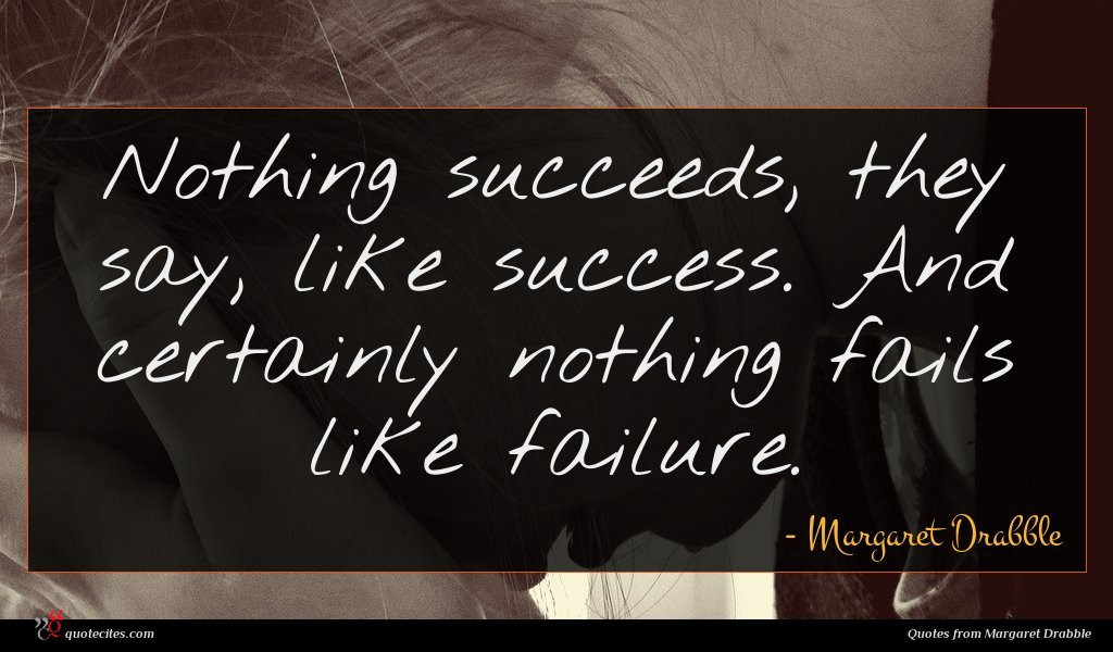 Nothing succeeds, they say, like success. And certainly nothing fails like failure.
