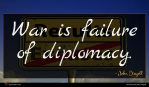 John Dingell quote : War is failure of ...