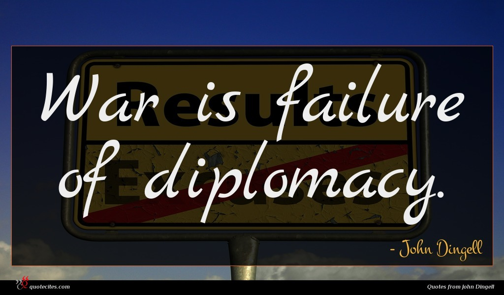 War is failure of diplomacy.
