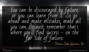 Thomas John Watson, Sr. quote : You can be discouraged ...