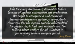 Jerry Brown quote : Jobs for every American ...